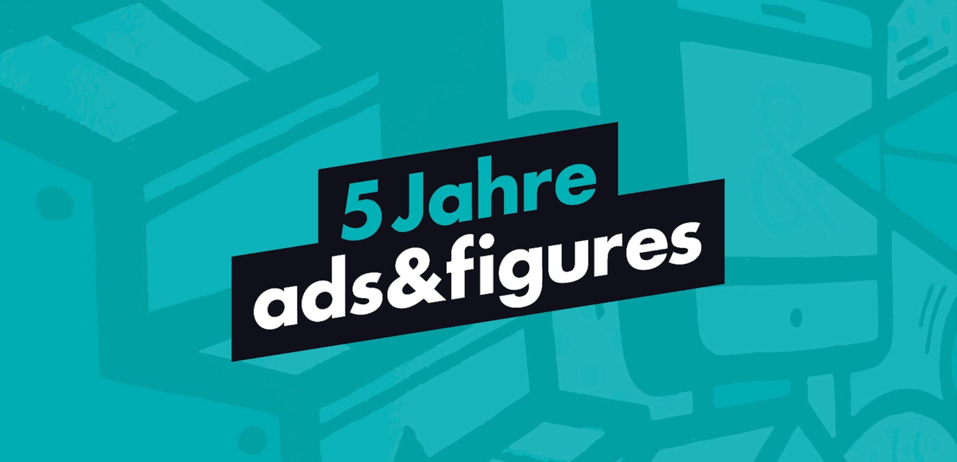5 Jahre ads&figures